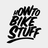How To Bike Stuff